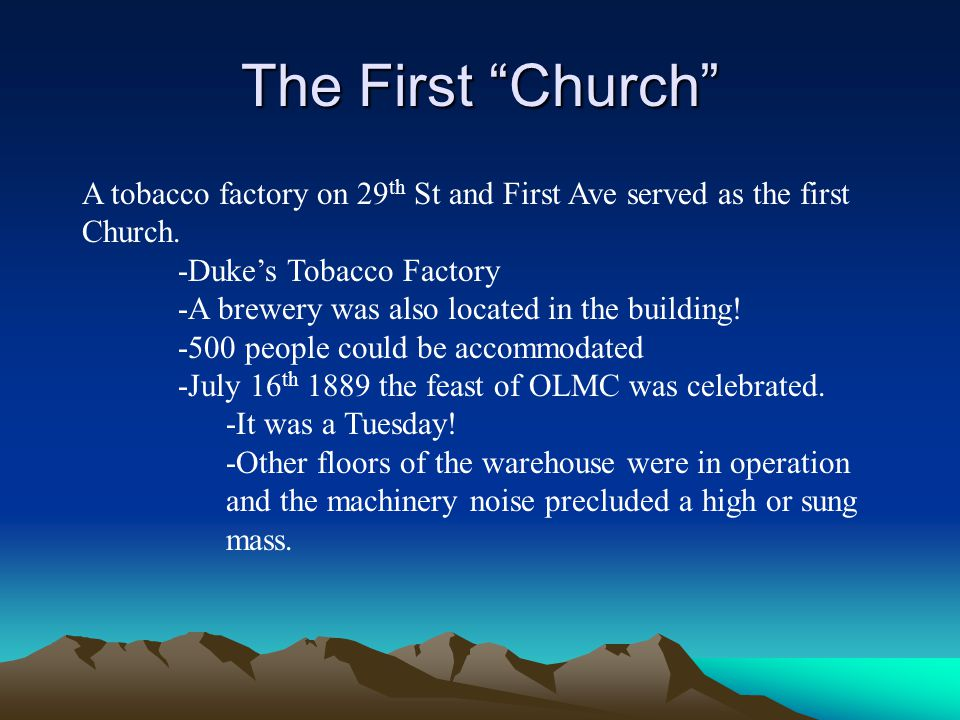 The First Church A tobacco factory on 29th St and First Ave served as the first Church. -Duke's Tobacco Factory.