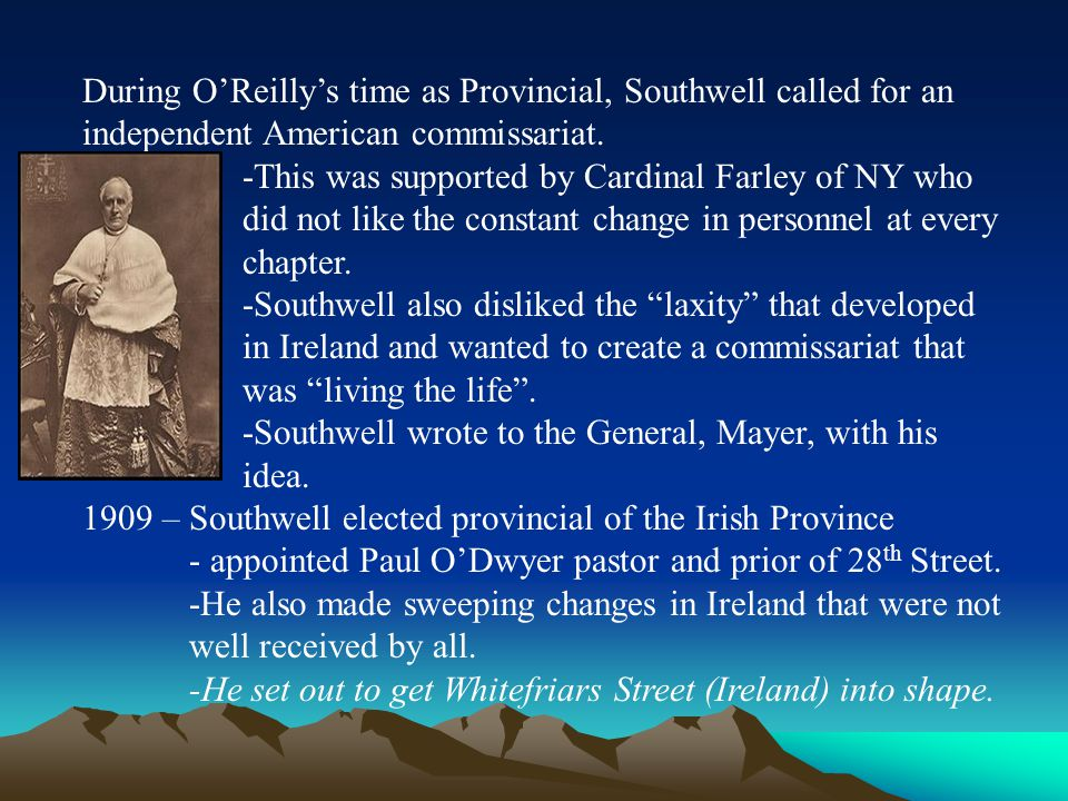 During O'Reilly's time as Provincial, Southwell called for an independent American commissariat.