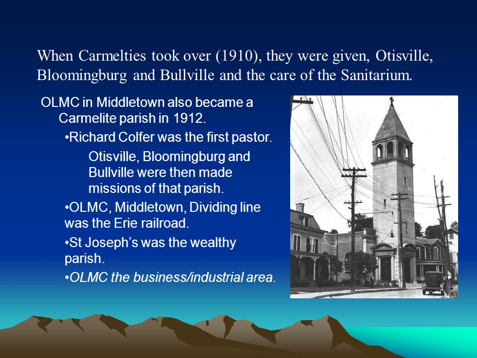 When Carmelties took over (1910), they were given, Otisville, Bloomingburg and Bullville and the care of the Sanitarium.