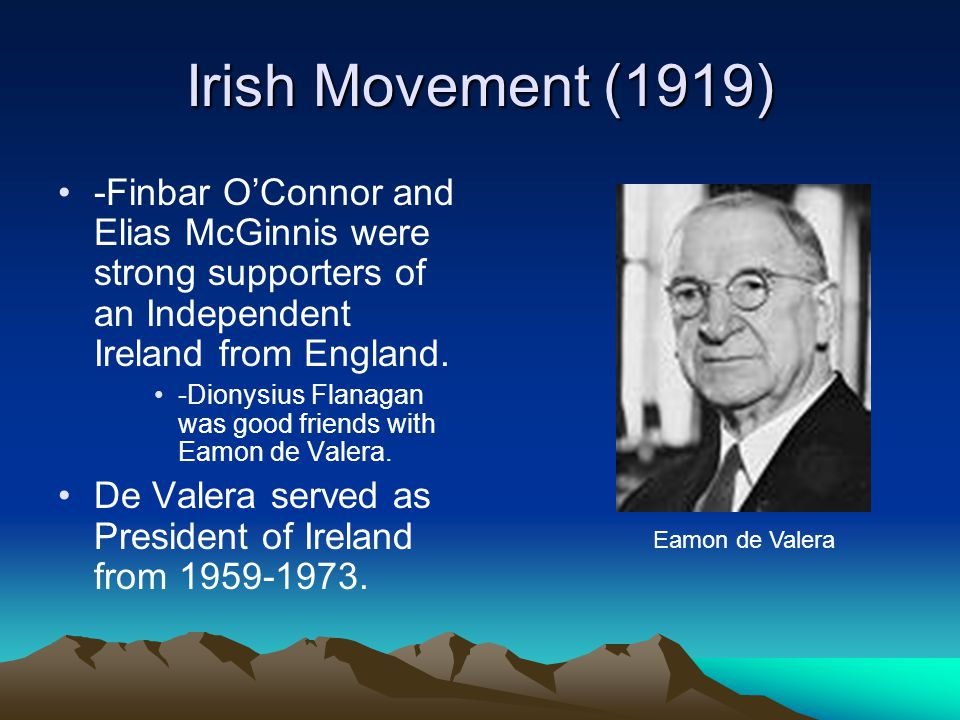 Irish Movement (1919) -Finbar O'Connor and Elias McGinnis were strong supporters of an Independent Ireland from England.