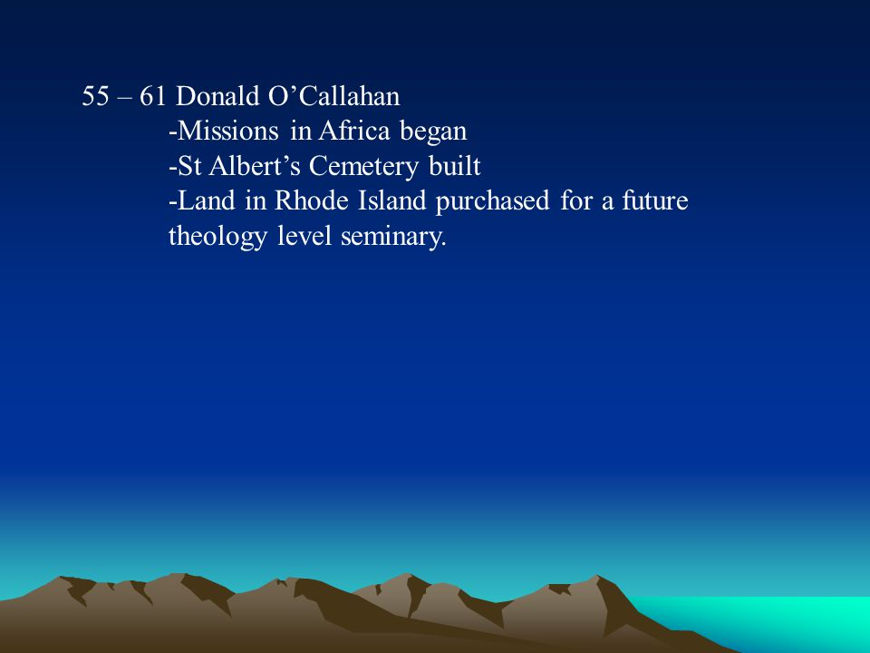 55 – 61 Donald O'Callahan -Missions in Africa began. -St Albert's Cemetery built.
