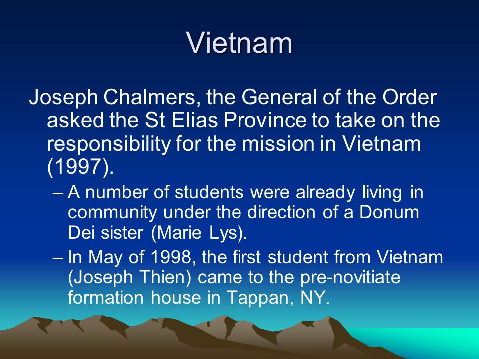 Vietnam Joseph Chalmers, the General of the Order asked the St Elias Province to take on the responsibility for the mission in Vietnam (1997).