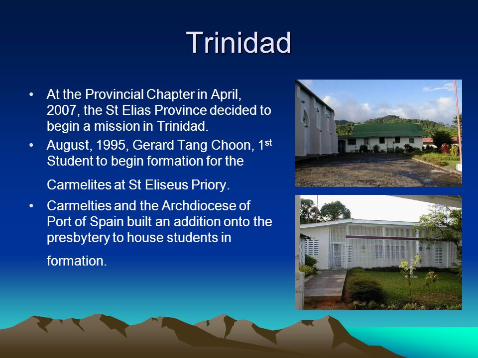 Trinidad At the Provincial Chapter in April, 2007, the St Elias Province decided to begin a mission in Trinidad.