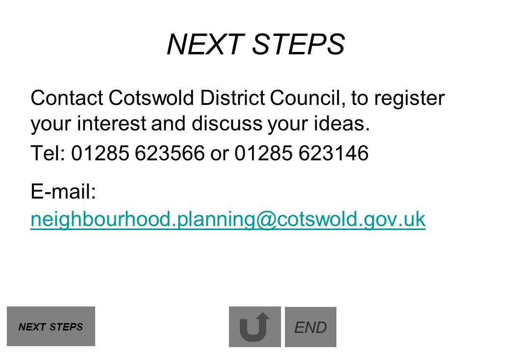 NEXT STEPS Contact Cotswold District Council, to register your interest and discuss your ideas. Tel: 01285 623566 or 01285 623146.