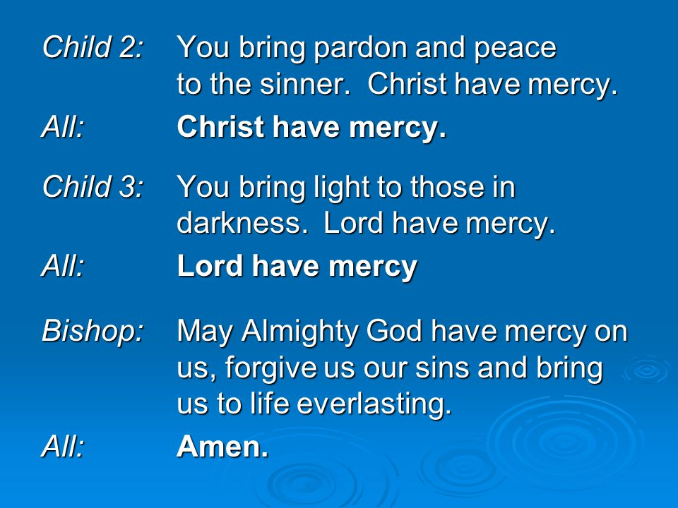 Child 2: You bring pardon and peace to the sinner. Christ have mercy.