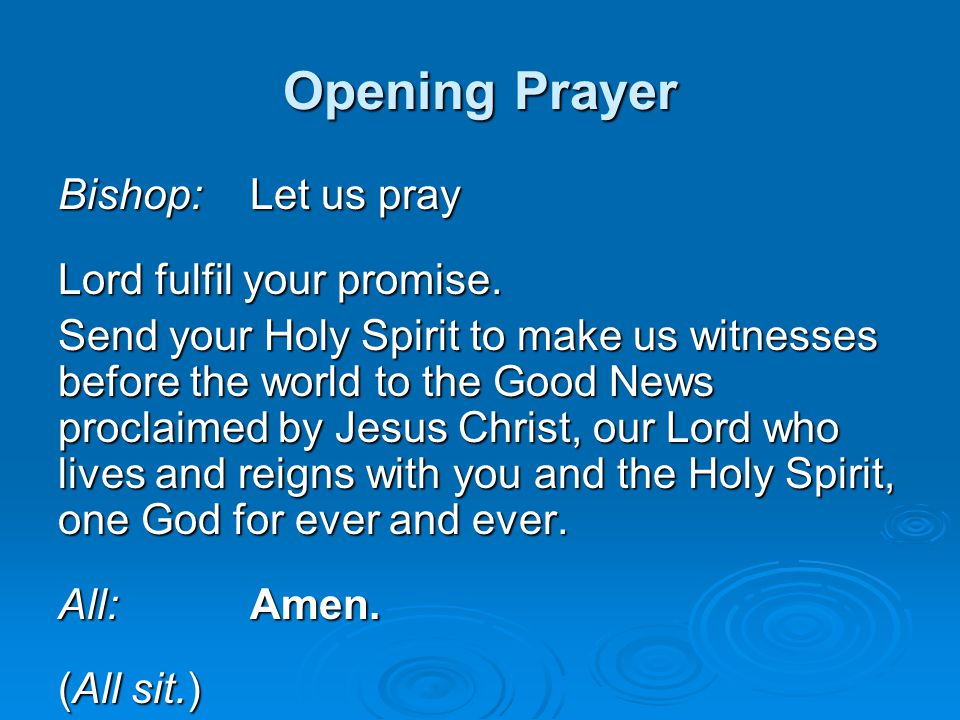 Opening Prayer Bishop: Let us pray Lord fulfil your promise.