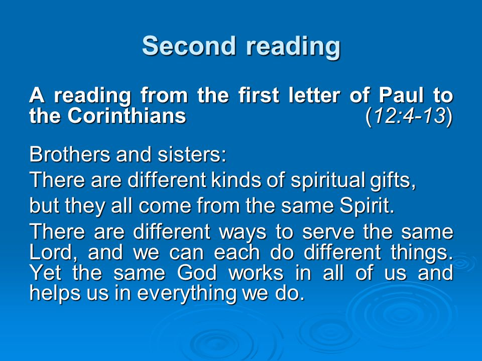 Second reading A reading from the first letter of Paul to the Corinthians (12:4-13)