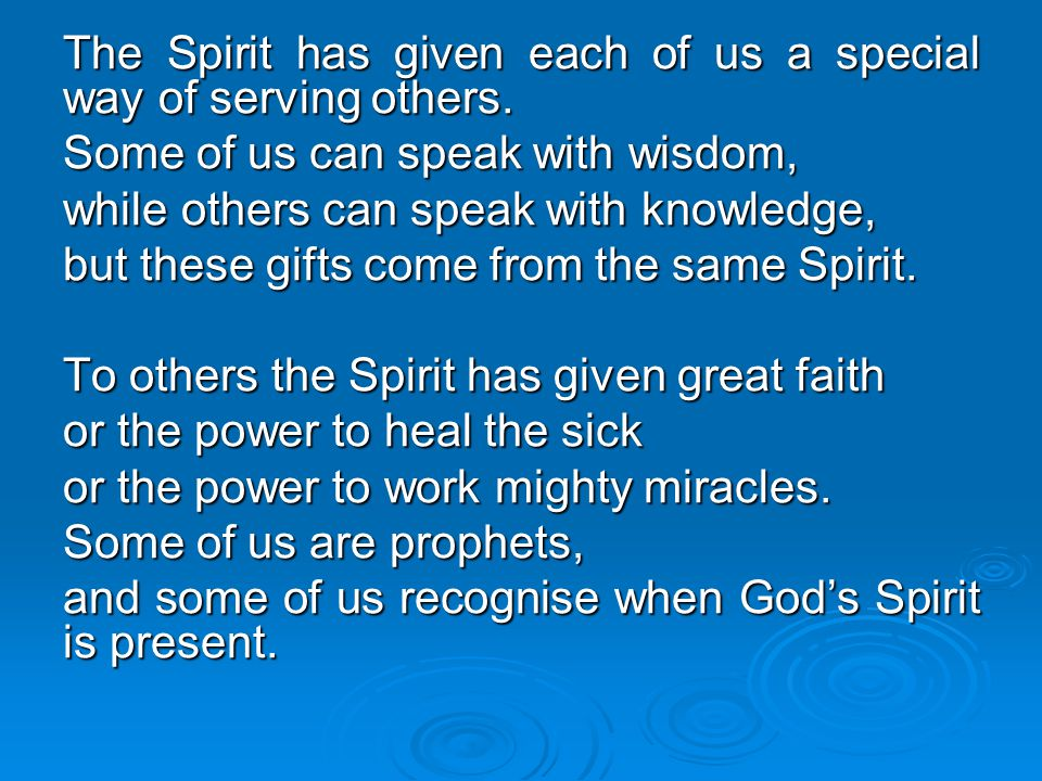 The Spirit has given each of us a special way of serving others.