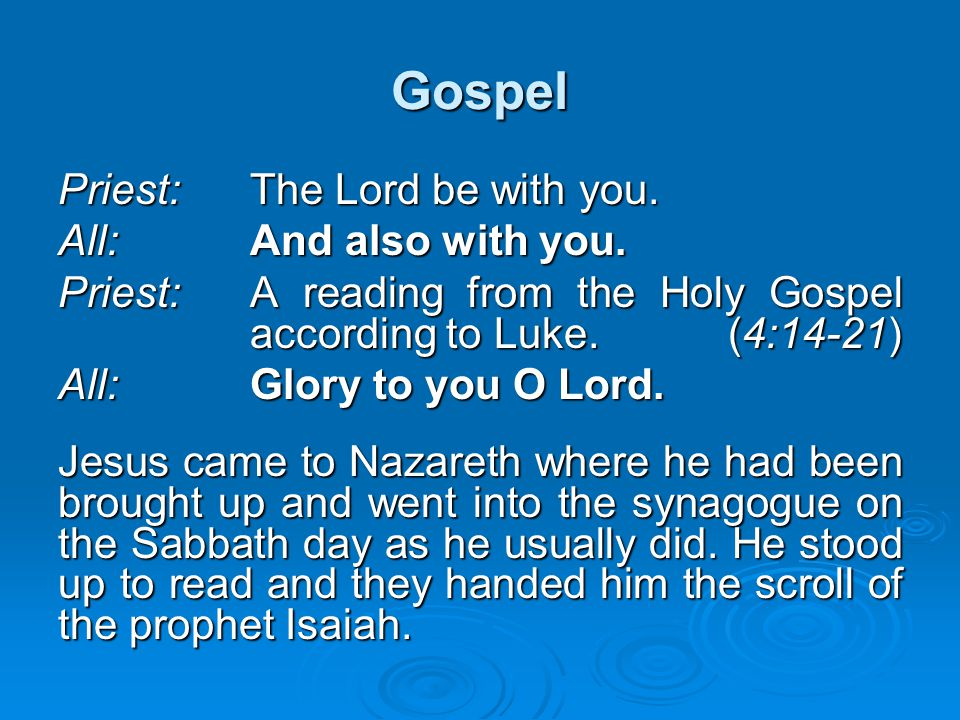 Gospel Priest: The Lord be with you. All: And also with you.