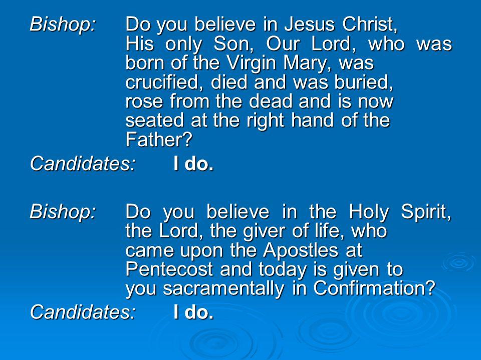 Bishop:. Do you believe in Jesus Christ,