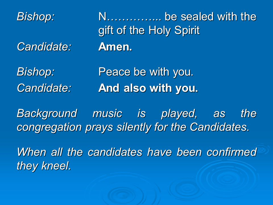 Bishop: N…………... be sealed with the gift of the Holy Spirit
