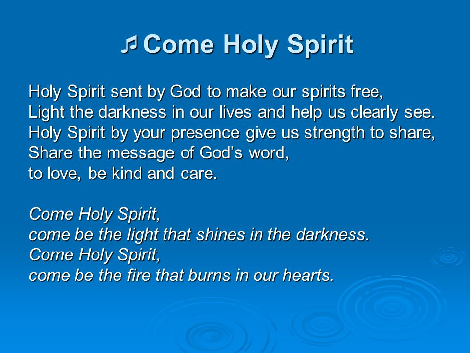 Come Holy Spirit Holy Spirit sent by God to make our spirits free,
