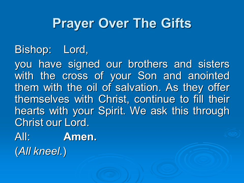 Prayer Over The Gifts Bishop: Lord,