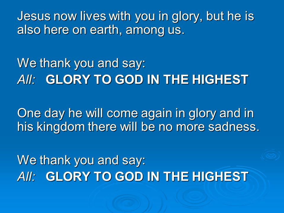 Jesus now lives with you in glory, but he is also here on earth, among us.