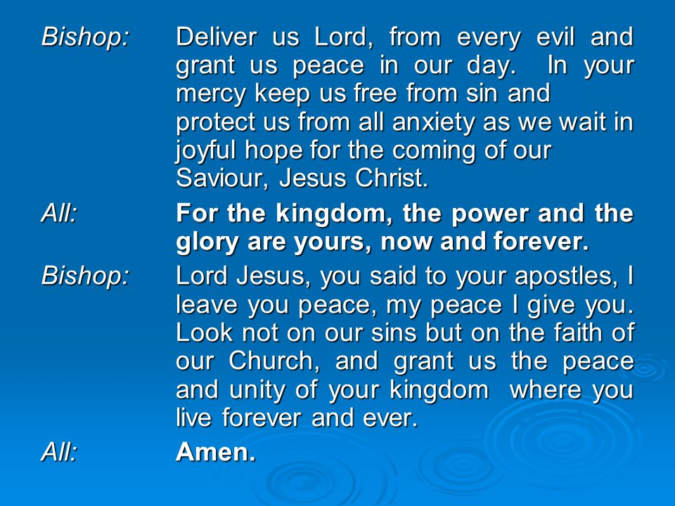 Bishop:. Deliver us Lord, from every evil and