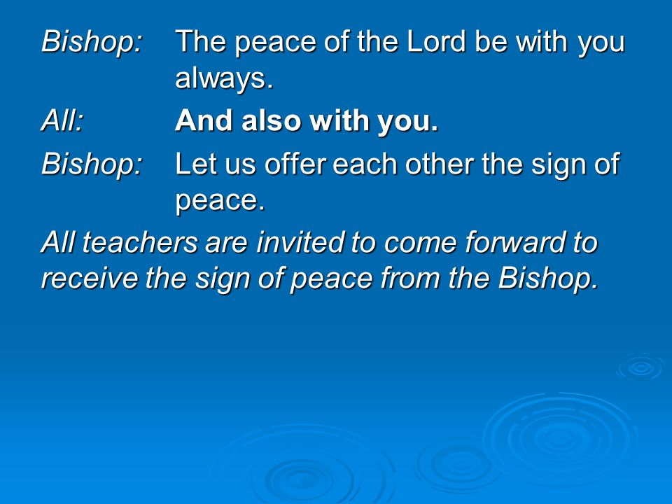Bishop: The peace of the Lord be with you always.