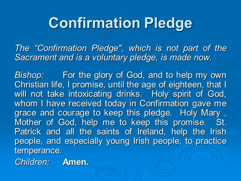 Confirmation Pledge The Confirmation Pledge , which is not part of the Sacrament and is a voluntary pledge, is made now.