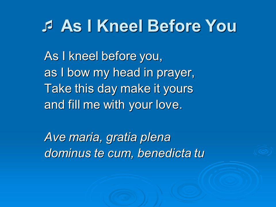  As I Kneel Before You As I kneel before you,