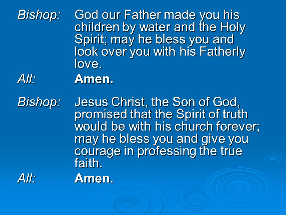 Bishop:. God our Father made you his. children by water and the Holy