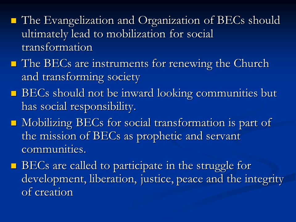 The Evangelization and Organization of BECs should ultimately lead to mobilization for social transformation