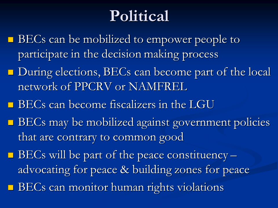Political BECs can be mobilized to empower people to participate in the decision making process.
