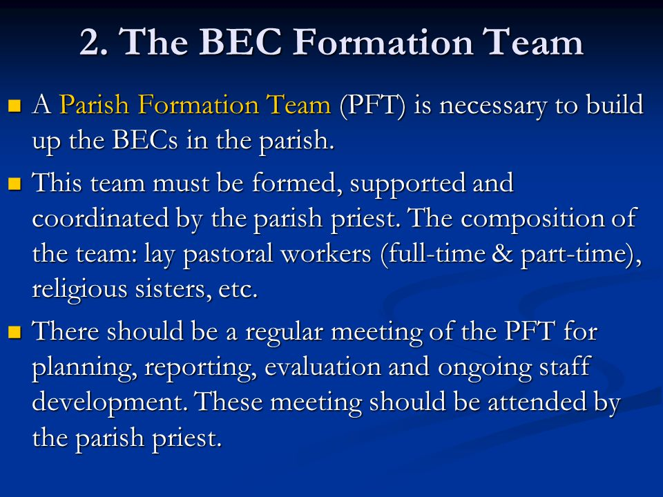 2. The BEC Formation Team A Parish Formation Team (PFT) is necessary to build up the BECs in the parish.