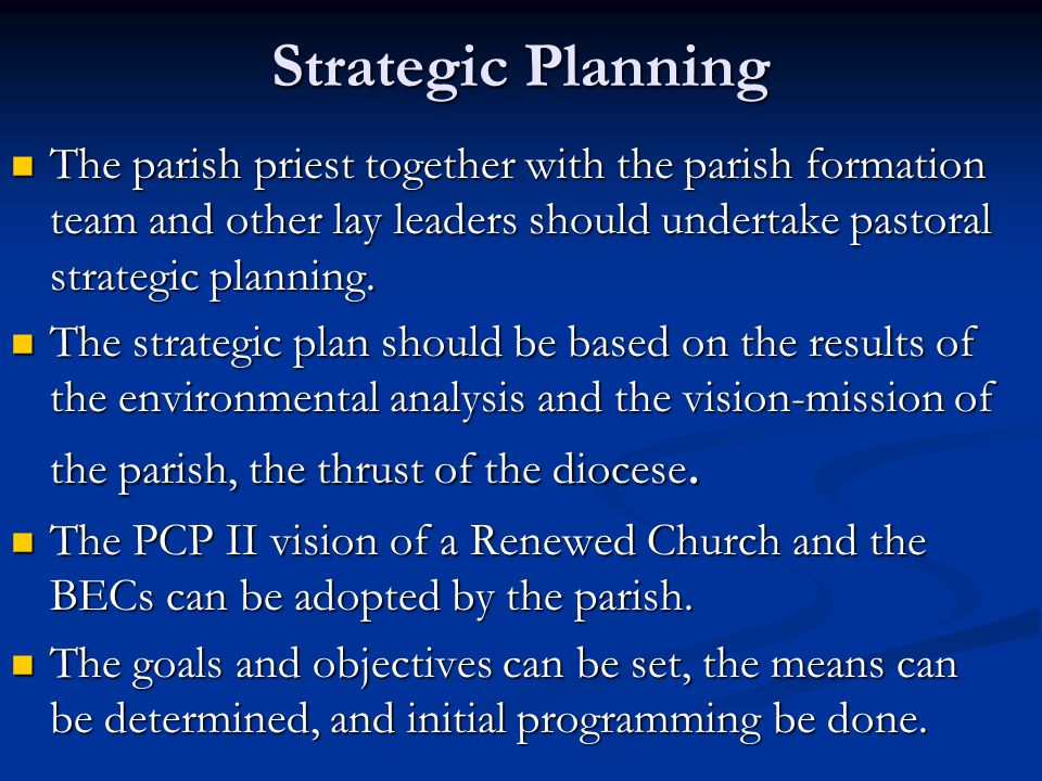 Strategic Planning The parish priest together with the parish formation team and other lay leaders should undertake pastoral strategic planning.