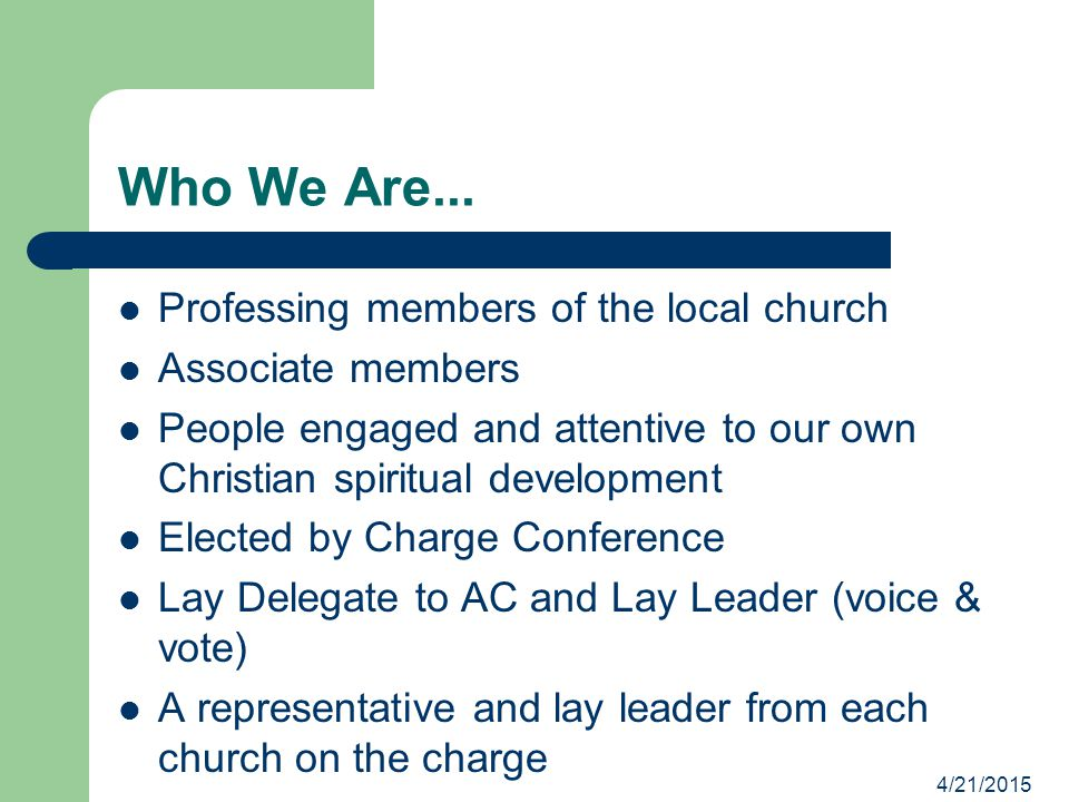 Who We Are... Professing members of the local church Associate members