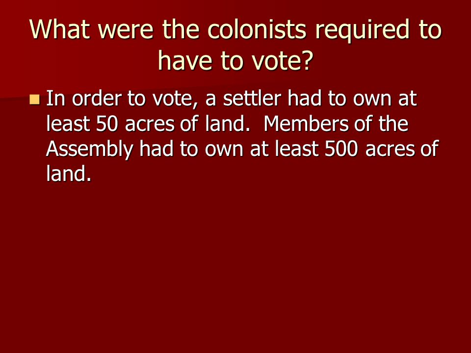 What were the colonists required to have to vote