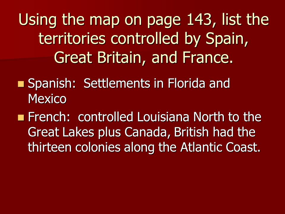 Using the map on page 143, list the territories controlled by Spain, Great Britain, and France.