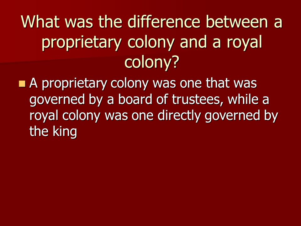 What was the difference between a proprietary colony and a royal colony