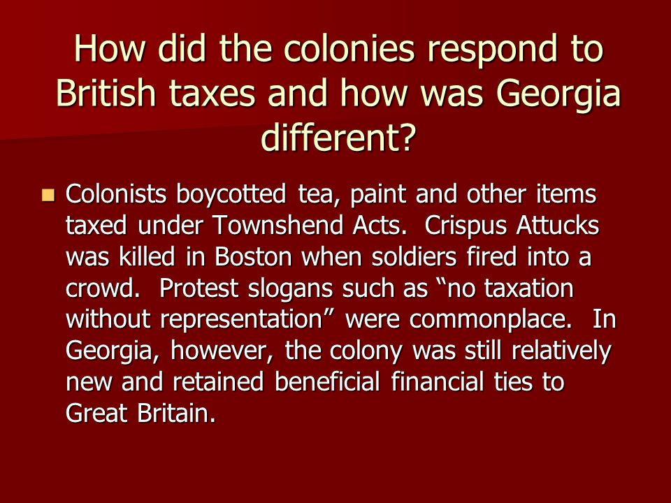 How did the colonies respond to British taxes and how was Georgia different