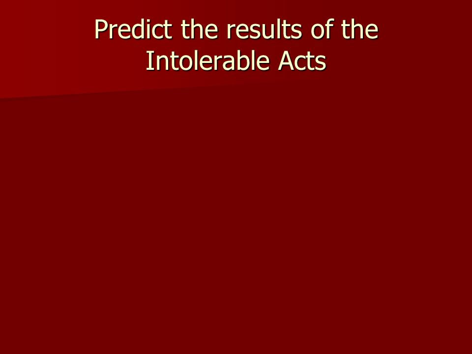 Predict the results of the Intolerable Acts