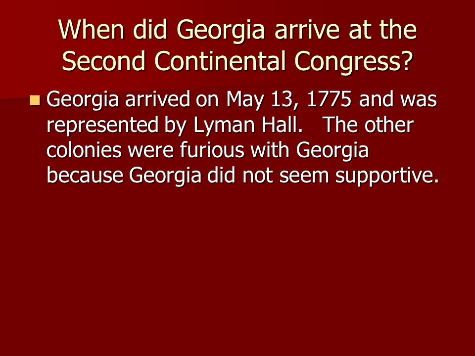 When did Georgia arrive at the Second Continental Congress