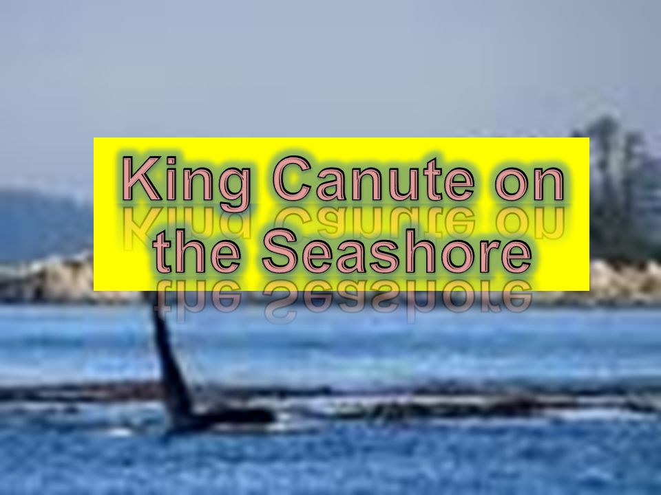 King Canute on the Seashore