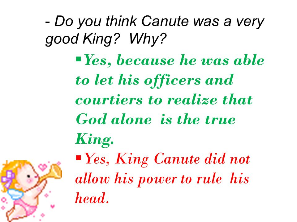Yes, King Canute did not allow his power to rule his head.
