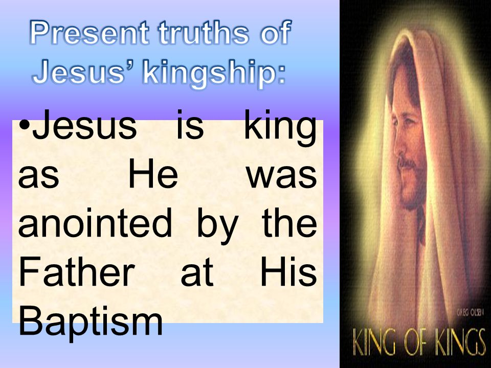 Jesus is king as He was anointed by the Father at His Baptism