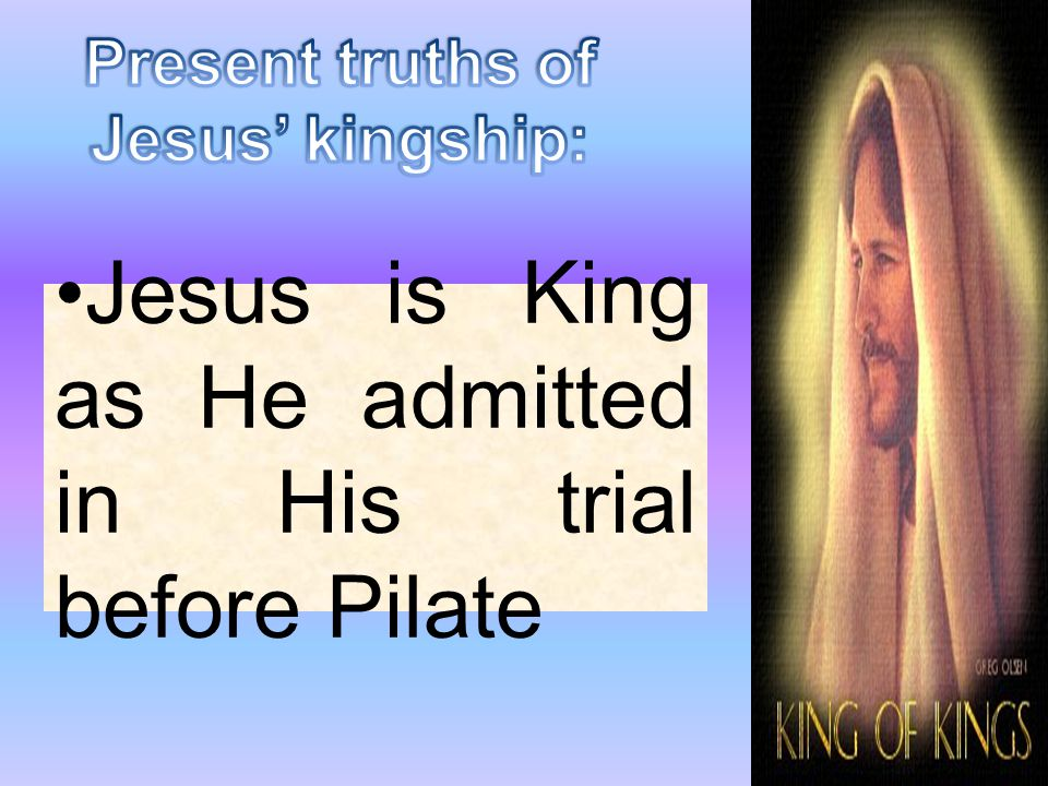 Jesus is King as He admitted in His trial before Pilate