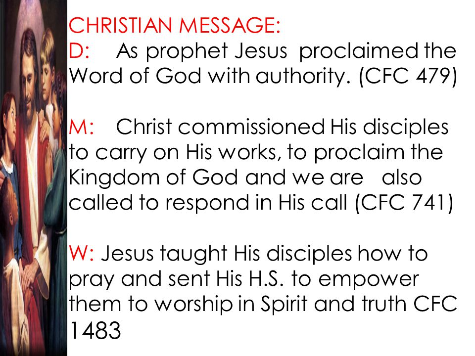CHRISTIAN MESSAGE: D: As prophet Jesus proclaimed the Word of God with authority.