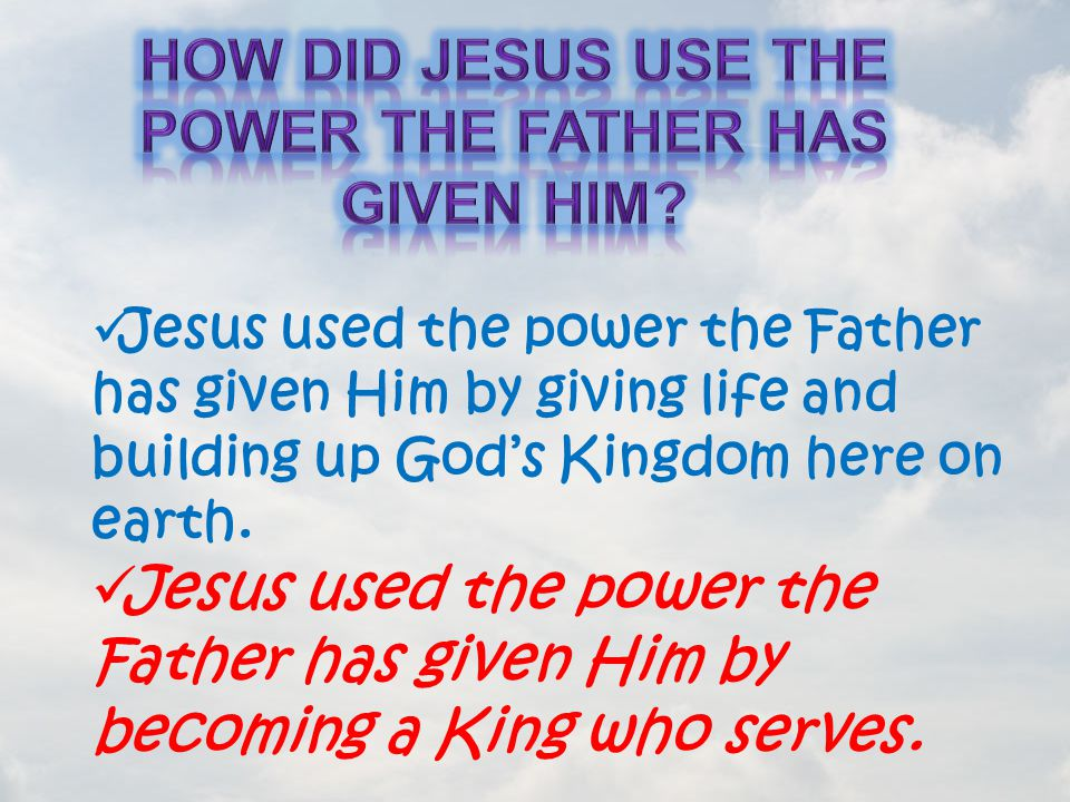 How did Jesus use the power the Father has given Him