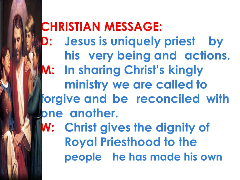 CHRISTIAN MESSAGE: D:. Jesus is uniquely priest. by. his
