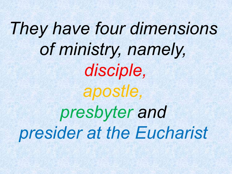 They have four dimensions of ministry, namely, disciple, apostle,
