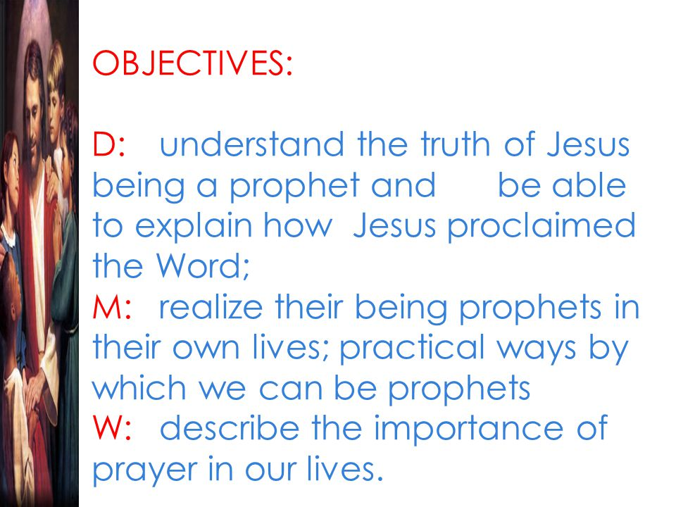 OBJECTIVES: D:. understand the truth of Jesus being a prophet and