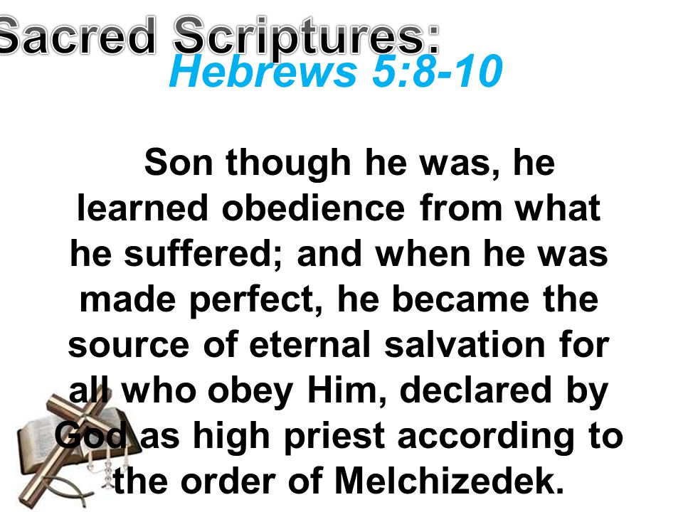 Sacred Scriptures: Hebrews 5:8-10