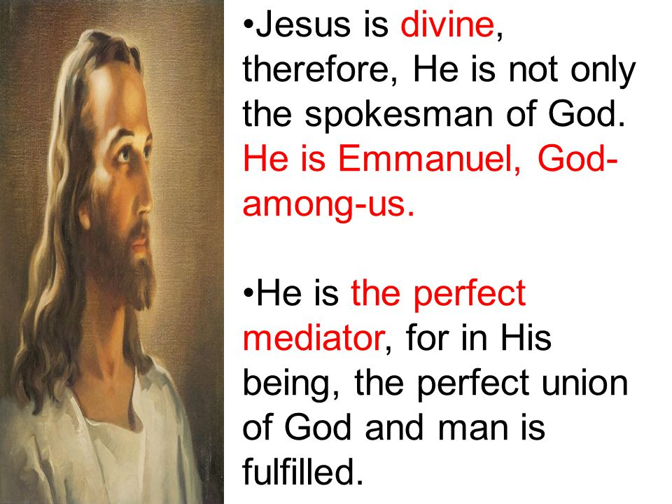 Jesus is divine, therefore, He is not only the spokesman of God