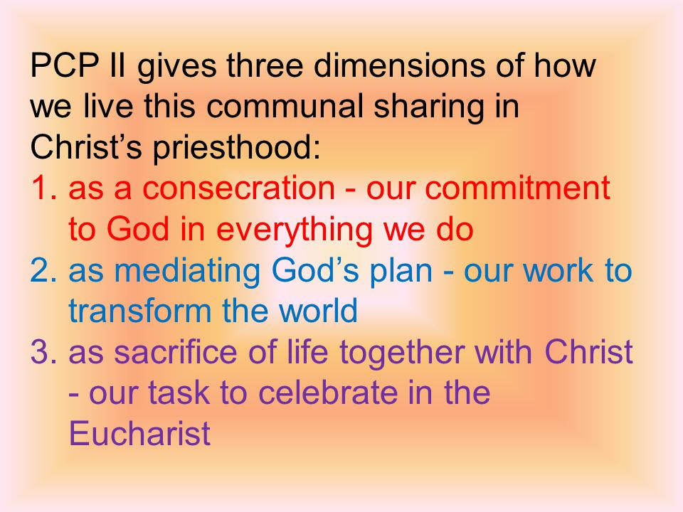 PCP II gives three dimensions of how we live this communal sharing in Christ's priesthood: