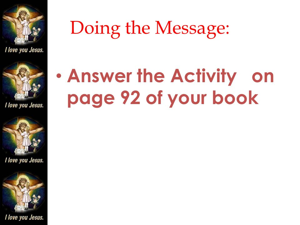 Doing the Message: Answer the Activity on page 92 of your book