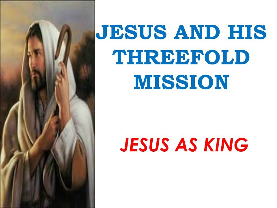 JESUS AND HIS THREEFOLD MISSION