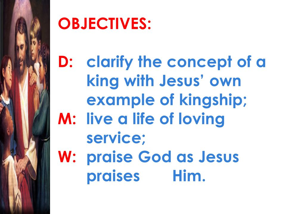 OBJECTIVES: D:. clarify the concept of a. king with Jesus' own