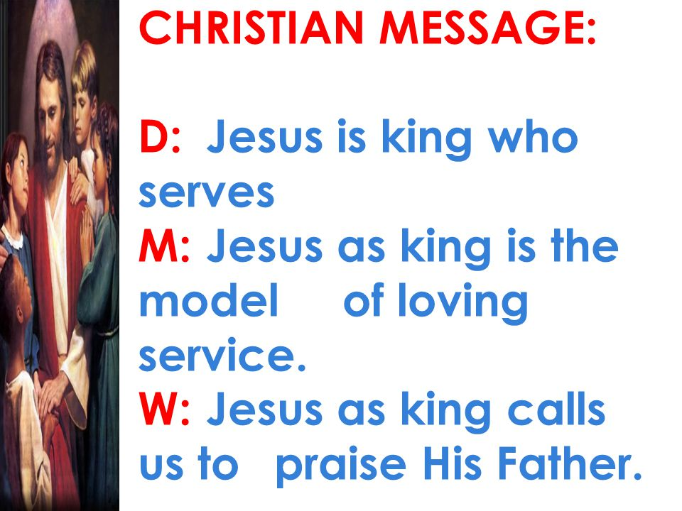 CHRISTIAN MESSAGE: D:. Jesus is king who serves M: